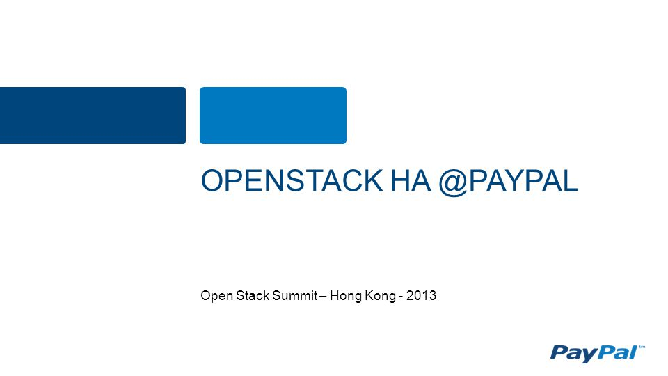 Open Stack Summit – Hong Kong - 2013 OPENSTACK HA @PAYPAL