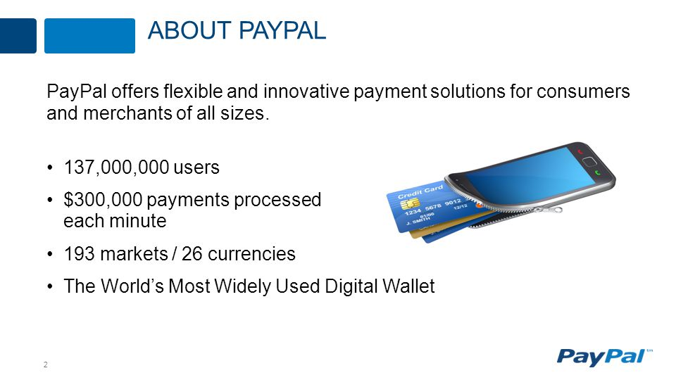 2 PayPal offers flexible and innovative payment solutions for consumers and merchants of all sizes.