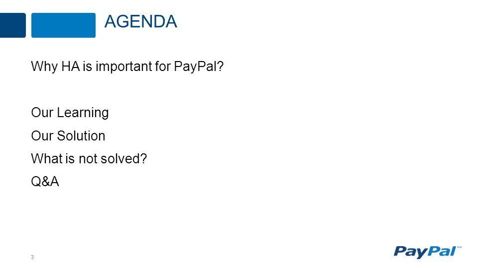 3 Why HA is important for PayPal Our Learning Our Solution What is not solved Q&A AGENDA