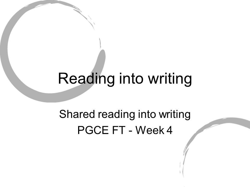 Reading into writing Shared reading into writing PGCE FT - Week 4