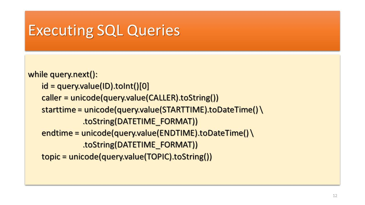 Executing SQL Queries while query.next(): id = query.value(ID).toInt()[0] caller = unicode(query.value(CALLER).toString()) starttime = unicode(query.v