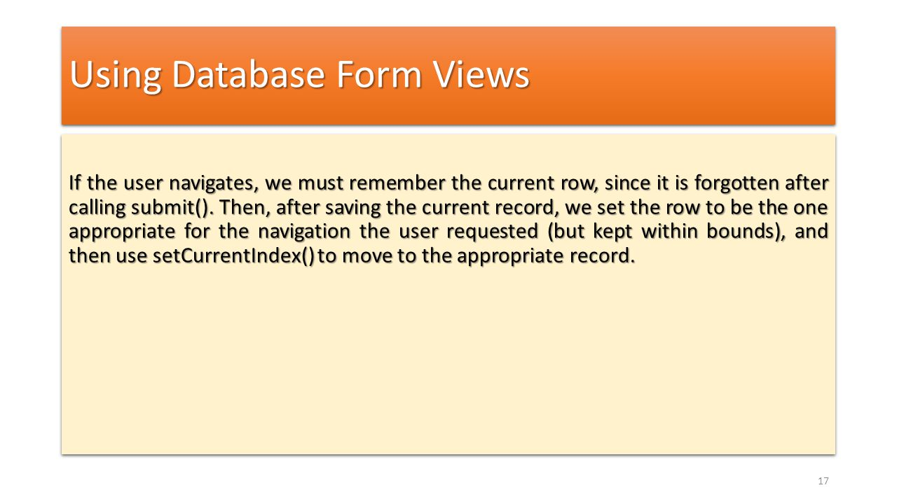 Using Database Form Views If the user navigates, we must remember the current row, since it is forgotten after calling submit(). Then, after saving th