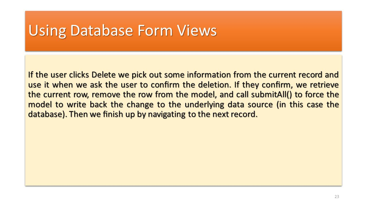 Using Database Form Views If the user clicks Delete we pick out some information from the current record and use it when we ask the user to confirm the