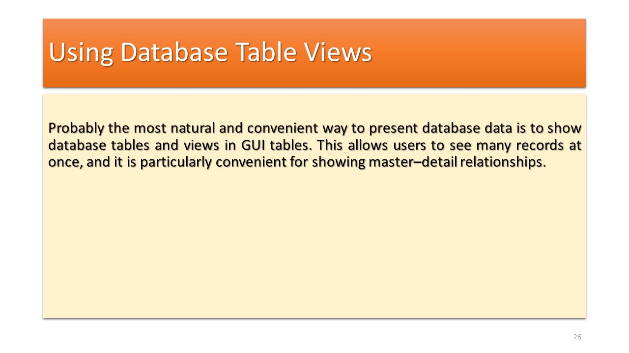 Using Database Table Views Probably the most natural and convenient way to present database data is to show database tables and views in GUI tables. T
