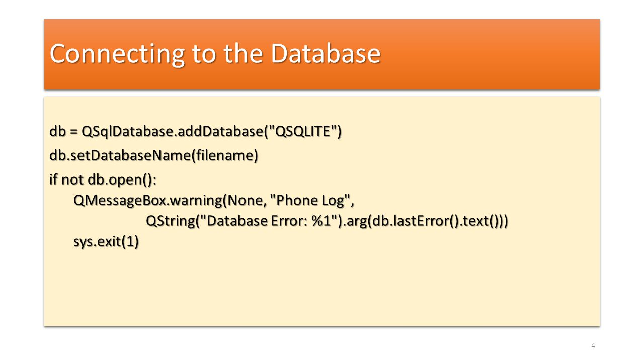 Connecting to the Database db = QSqlDatabase.addDatabase(
