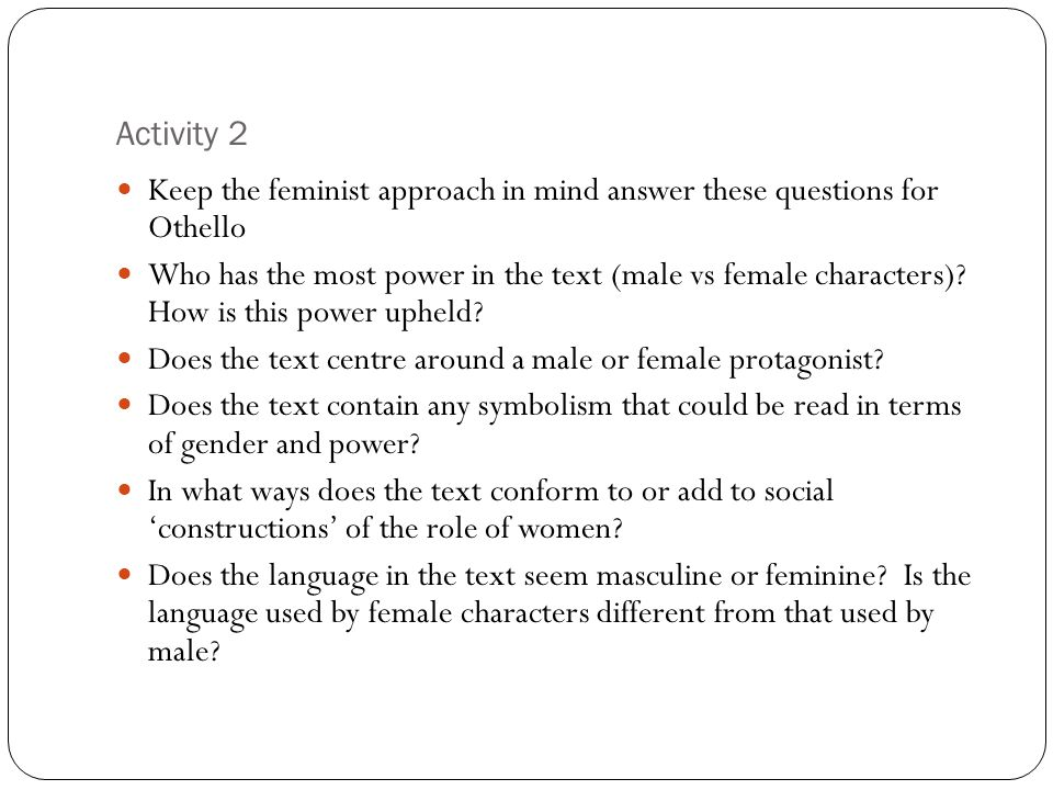 Activity 2 Keep the feminist approach in mind answer these questions for Othello Who has the most power in the text (male vs female characters)? How i