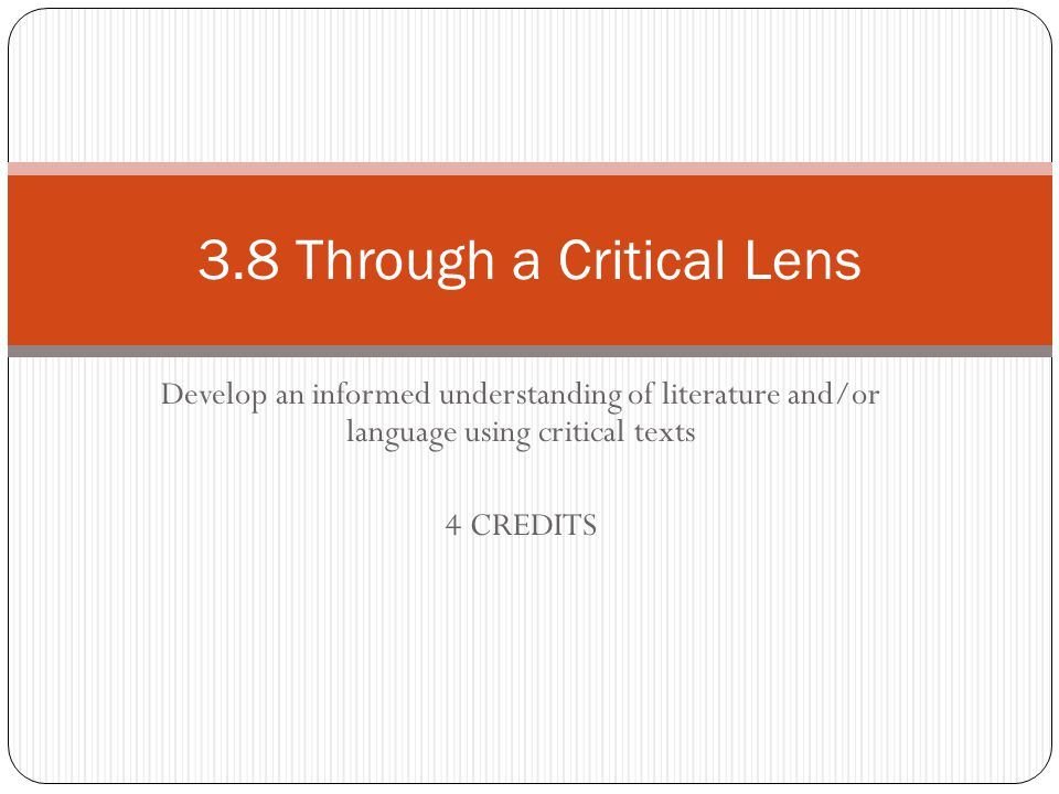 Develop an informed understanding of literature and/or language using critical texts 4 CREDITS 3.8 Through a Critical Lens