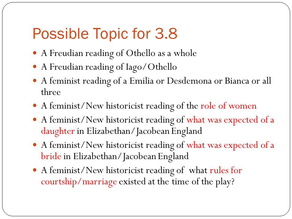 Possible Topic for 3.8 A Freudian reading of Othello as a whole A Freudian reading of Iago/Othello A feminist reading of a Emilia or Desdemona or Bian