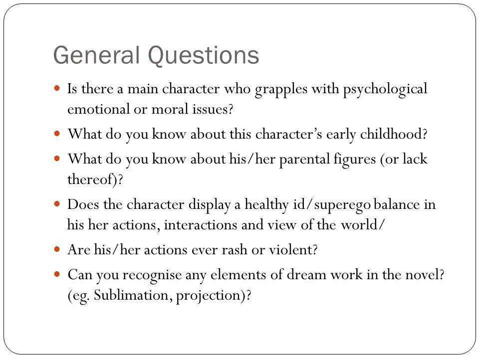 General Questions Is there a main character who grapples with psychological emotional or moral issues? What do you know about this character's early c