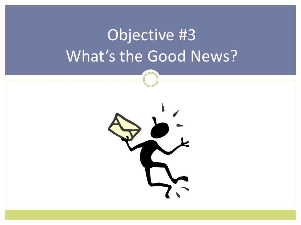 Objective #3 What's the Good News?