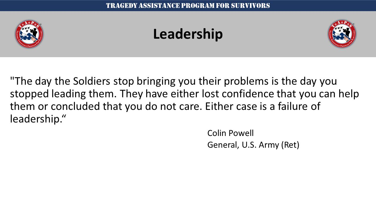 j The day the Soldiers stop bringing you their problems is the day you stopped leading them.