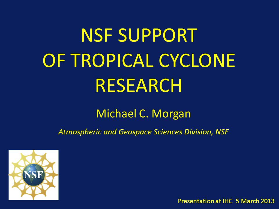 NSF SUPPORT OF TROPICAL CYCLONE RESEARCH Michael C.