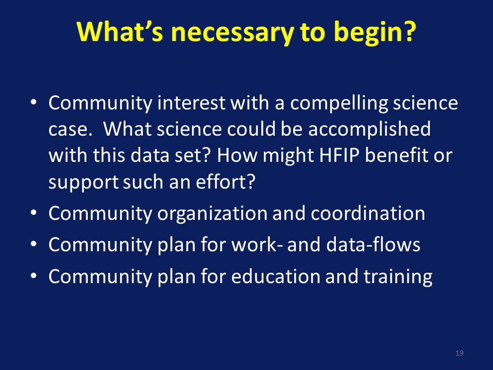 What's necessary to begin. Community interest with a compelling science case.