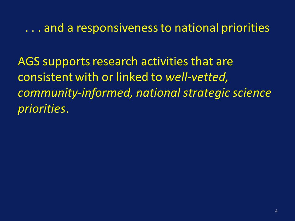 ... and a responsiveness to national priorities AGS supports research activities that are consistent with or linked to well-vetted, community-informed