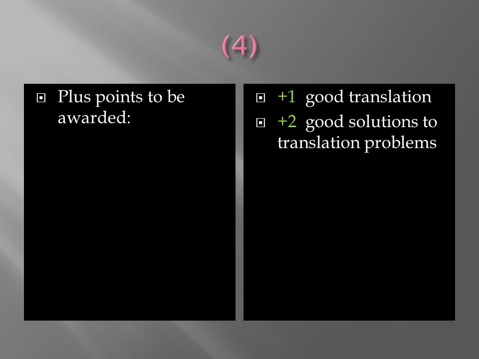  Plus points to be awarded:  +1 good translation  +2 good solutions to translation problems