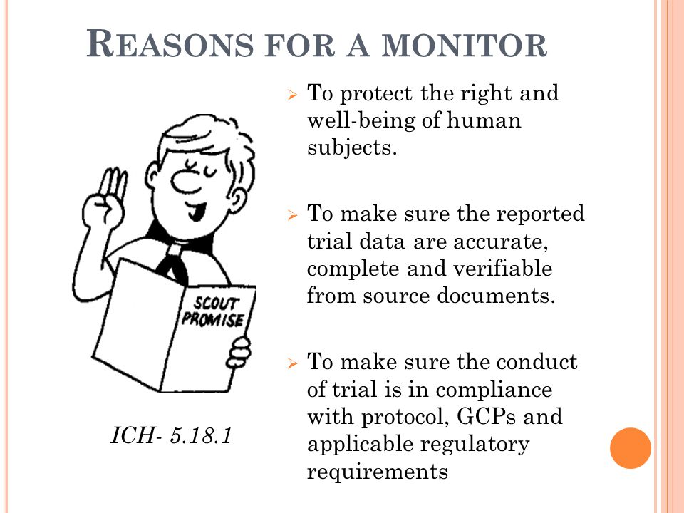 R EASONS FOR A MONITOR  To protect the right and well-being of human subjects.