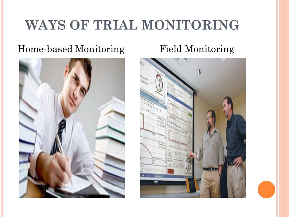 WAYS OF TRIAL MONITORING Home-based Monitoring Field Monitoring