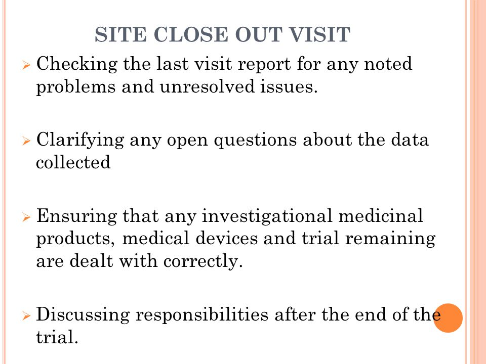 SITE CLOSE OUT VISIT  Checking the last visit report for any noted problems and unresolved issues.