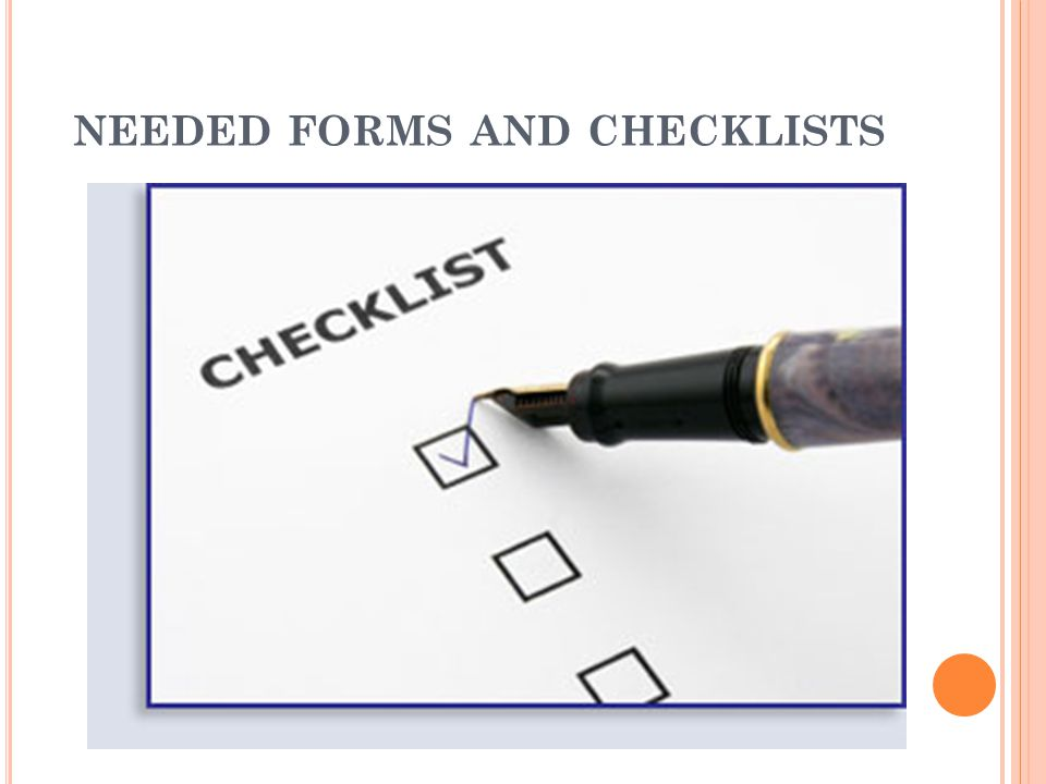 NEEDED FORMS AND CHECKLISTS