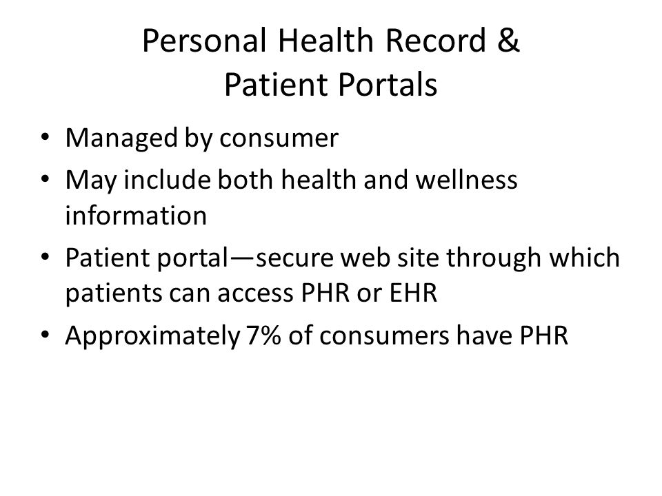 Personal Health Record & Patient Portals Managed by consumer May include both health and wellness information Patient portal—secure web site through w