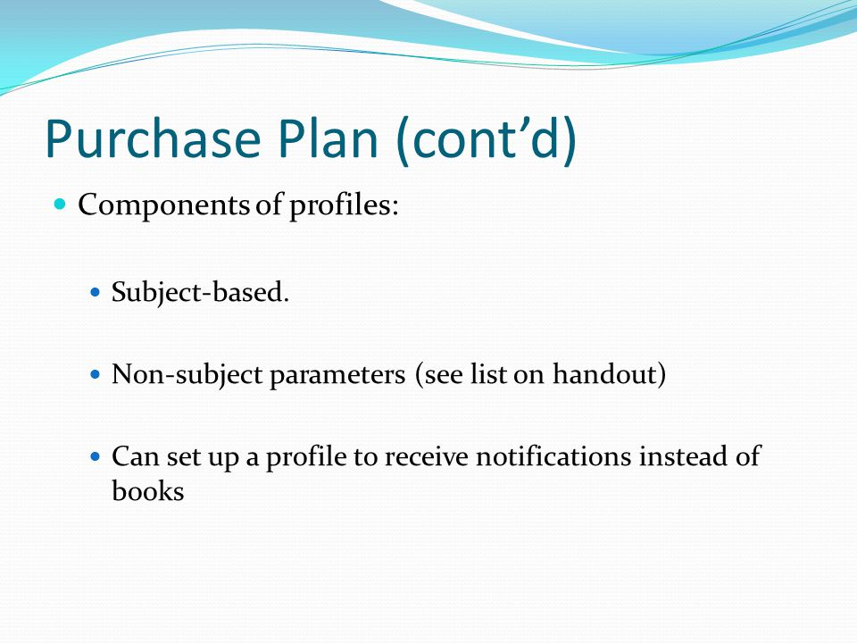 Purchase Plan (cont'd) Components of profiles: Subject-based.