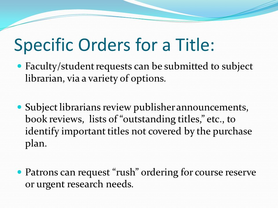 Specific Orders for a Title: Faculty/student requests can be submitted to subject librarian, via a variety of options.