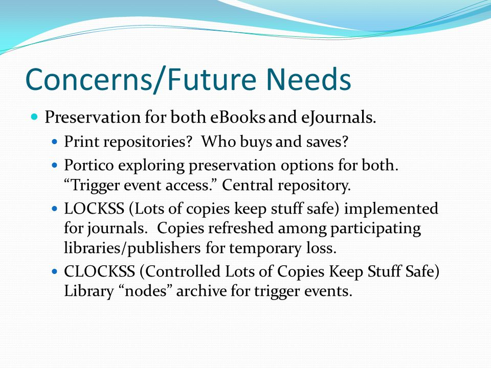 Concerns/Future Needs Preservation for both eBooks and eJournals.