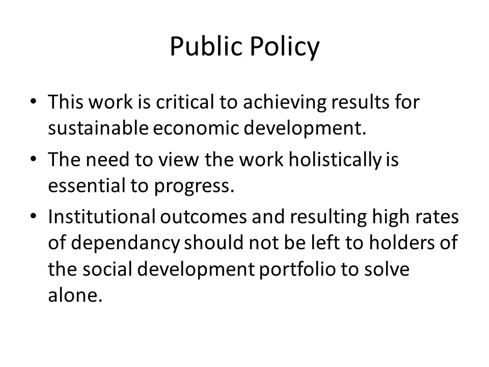 Public Policy This work is critical to achieving results for sustainable economic development.