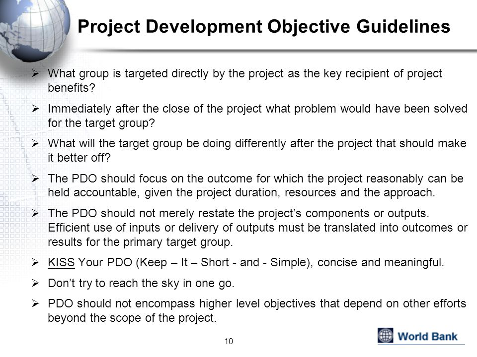 Project Development Objective Guidelines 10  What group is targeted directly by the project as the key recipient of project benefits.