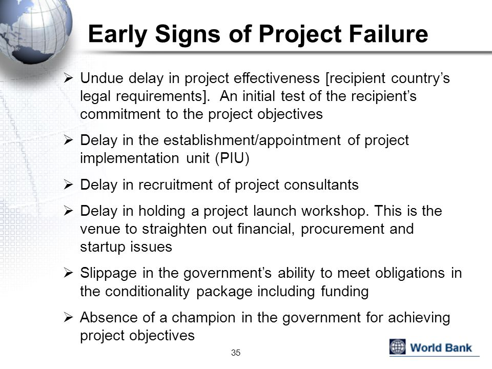 Early Signs of Project Failure 35  Undue delay in project effectiveness [recipient country's legal requirements].