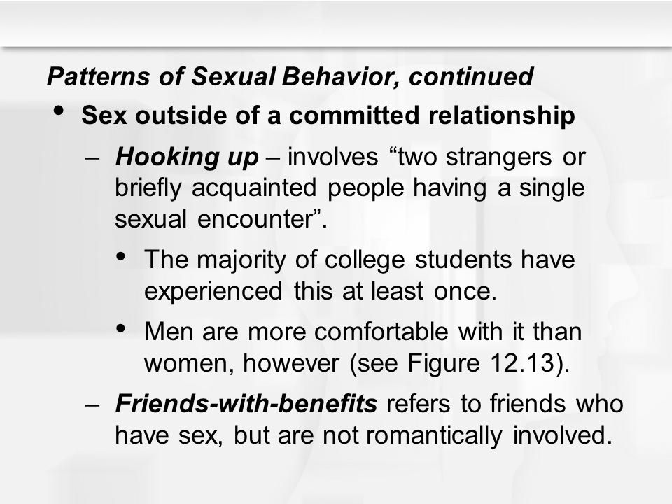 "Patterns of Sexual Behavior, continued Sex outside of a committed relationship –Hooking up – involves ""two strangers or briefly acquainted people havi"