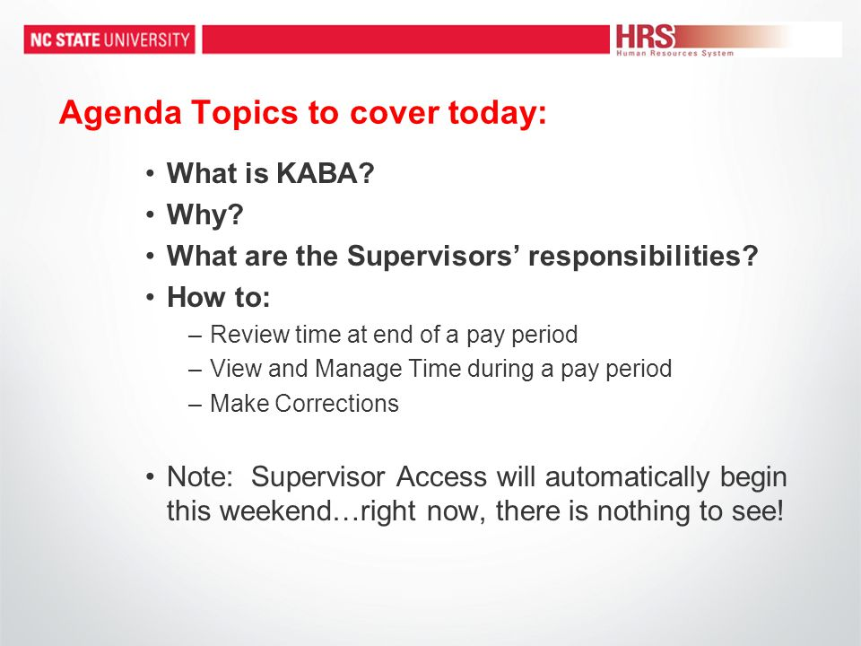 Agenda Topics to cover today: What is KABA. Why. What are the Supervisors' responsibilities.