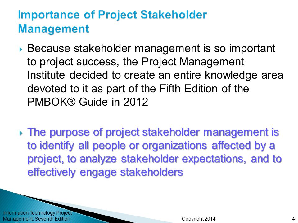 Copyright 2014  Because stakeholder management is so important to project success, the Project Management Institute decided to create an entire knowl