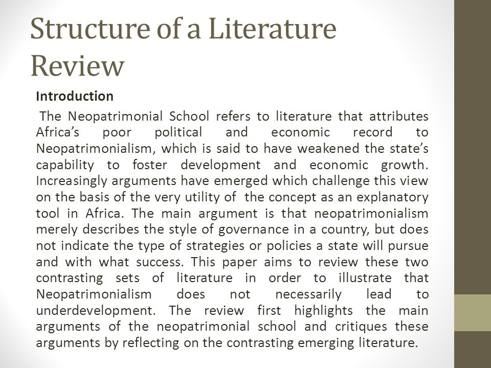 Structure of a Literature Review Introduction The Neopatrimonial School refers to literature that attributes Africa's poor political and economic record to Neopatrimonialism, which is said to have weakened the state's capability to foster development and economic growth.
