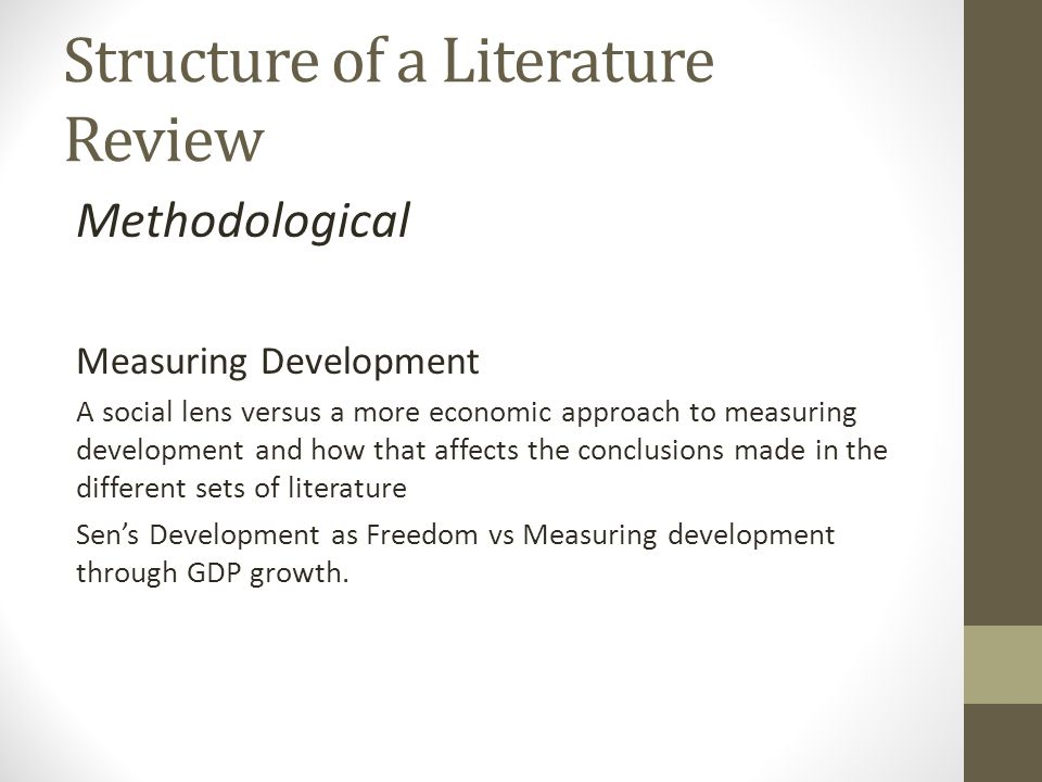 Structure of a Literature Review Methodological Measuring Development A social lens versus a more economic approach to measuring development and how that affects the conclusions made in the different sets of literature Sen's Development as Freedom vs Measuring development through GDP growth.