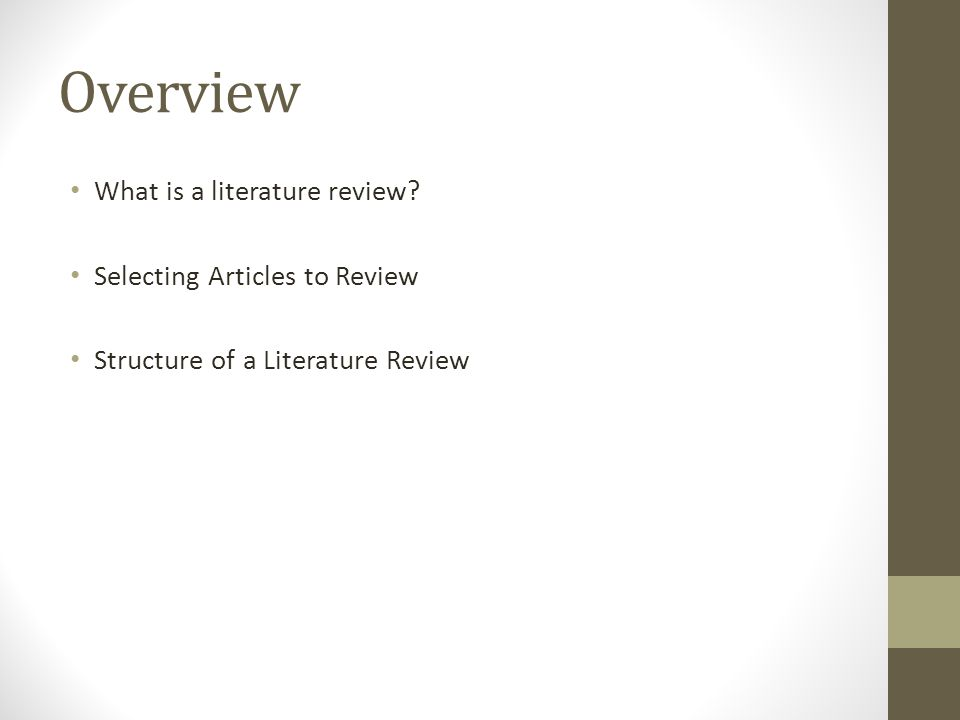Overview What is a literature review? Selecting Articles to Review Structure of a Literature Review