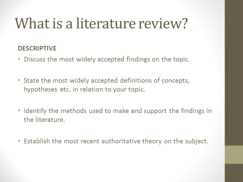 What is a literature review. DESCRIPTIVE Discuss the most widely accepted findings on the topic.