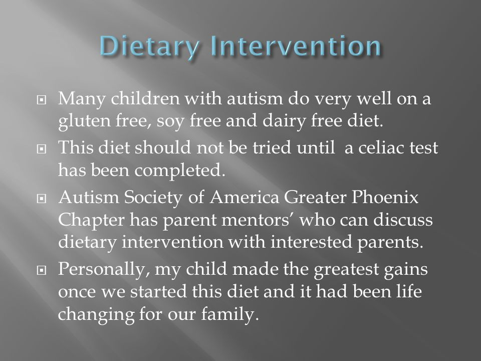 Many children with autism do very well on a gluten free, soy free and dairy free diet.