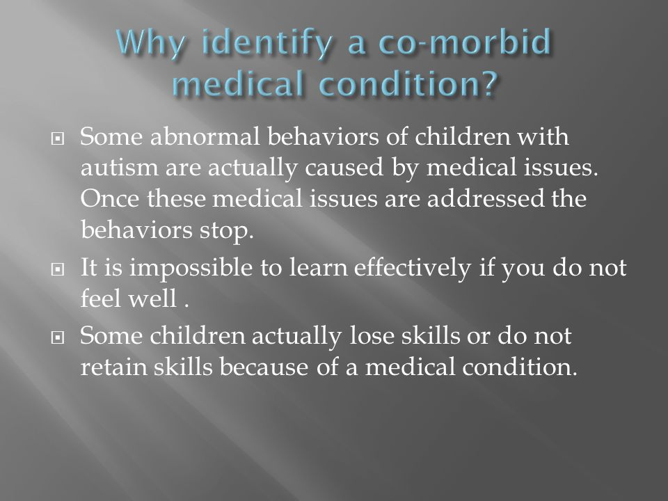  Some abnormal behaviors of children with autism are actually caused by medical issues.