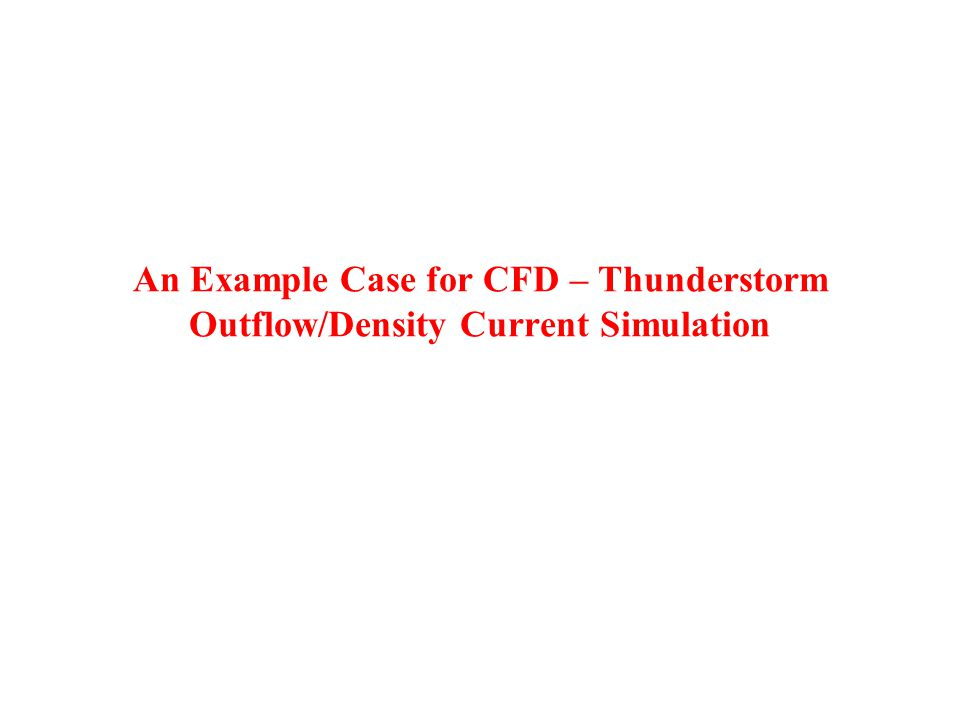 An Example Case for CFD – Thunderstorm Outflow/Density Current Simulation