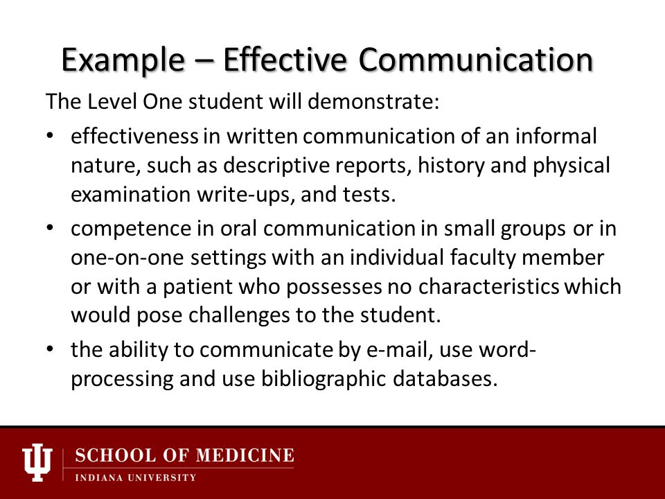 Example – Effective Communication The Level One student will demonstrate: effectiveness in written communication of an informal nature, such as descriptive reports, history and physical examination write-ups, and tests.