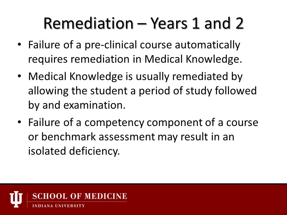 Remediation – Years 1 and 2 Failure of a pre-clinical course automatically requires remediation in Medical Knowledge.