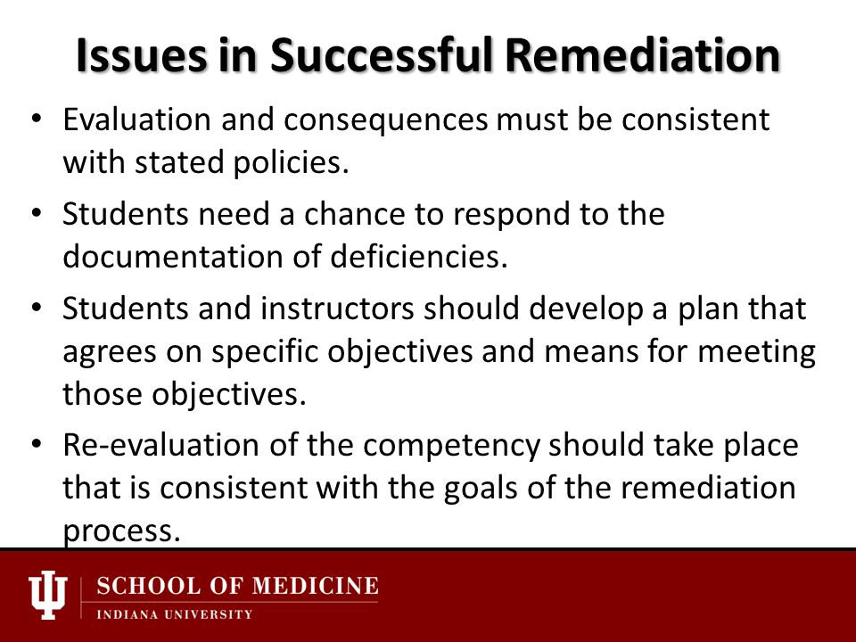 Issues in Successful Remediation Evaluation and consequences must be consistent with stated policies.