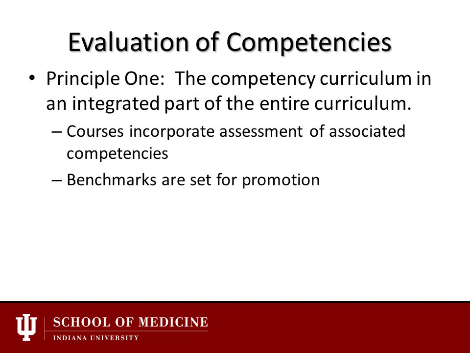 Evaluation of Competencies Principle One: The competency curriculum in an integrated part of the entire curriculum.