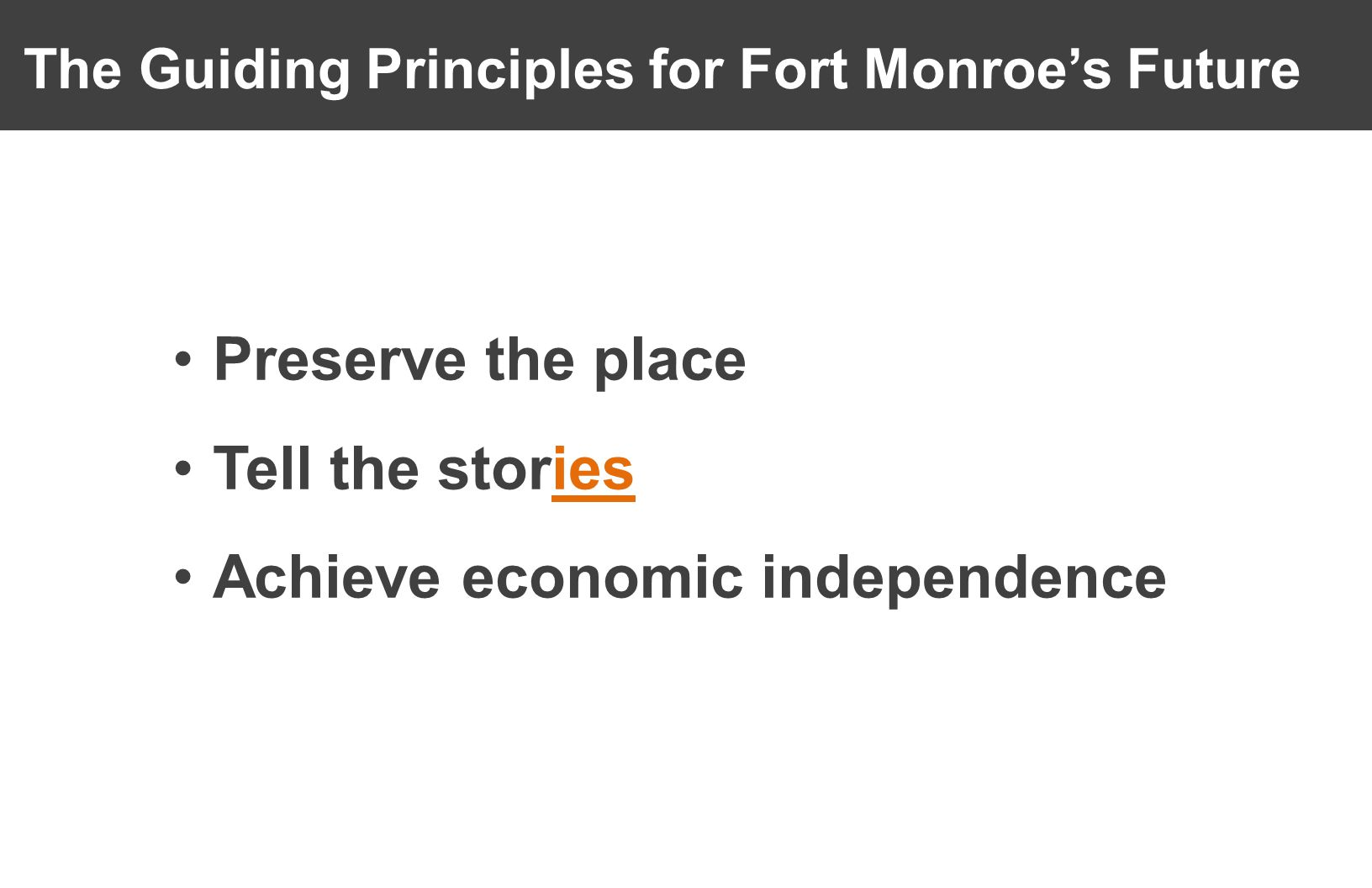 The Guiding Principles for Fort Monroe's Future Preserve the place Tell the stories Achieve economic independence