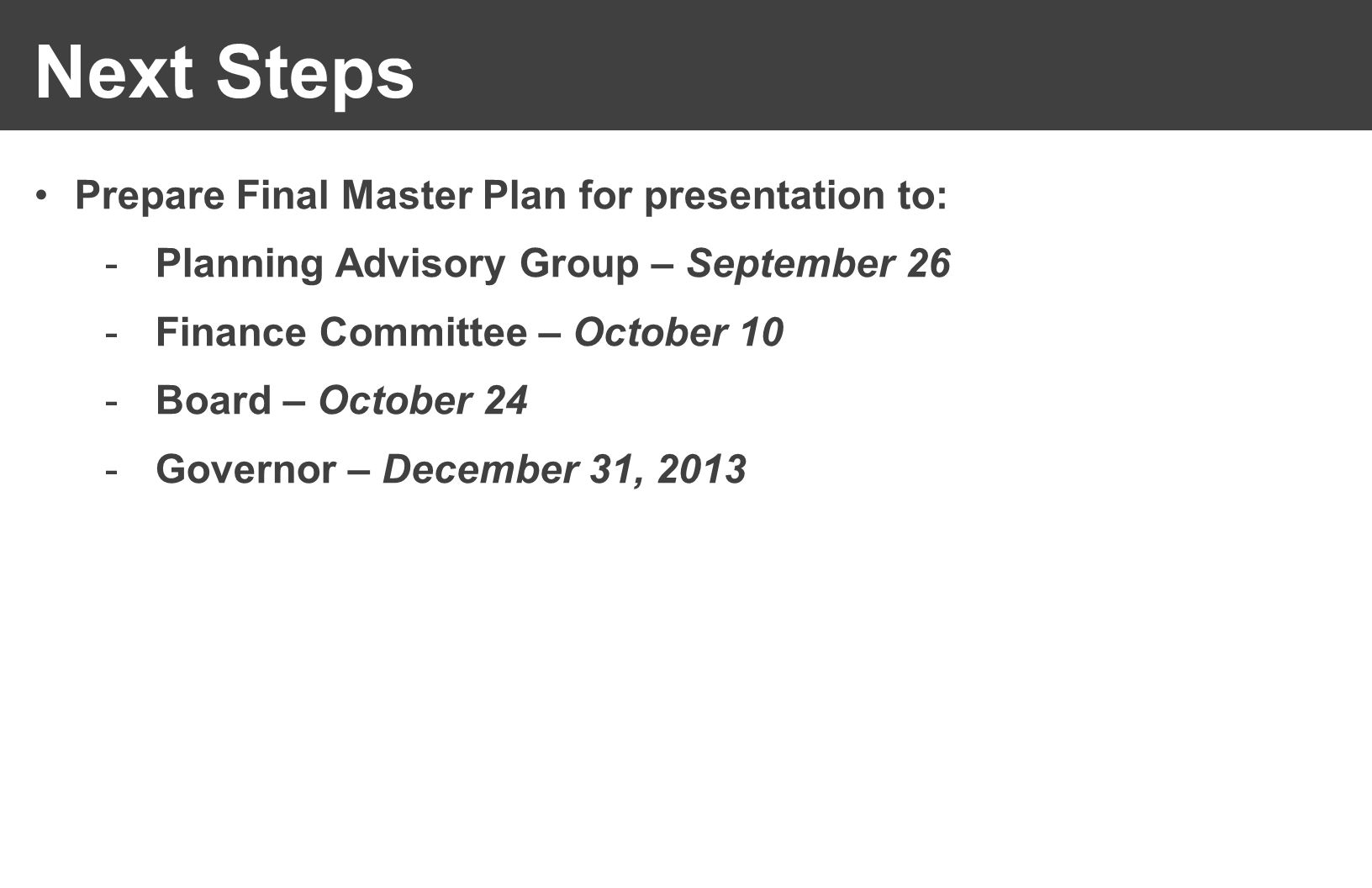 Next Steps Prepare Final Master Plan for presentation to: -Planning Advisory Group – September 26 -Finance Committee – October 10 -Board – October 24