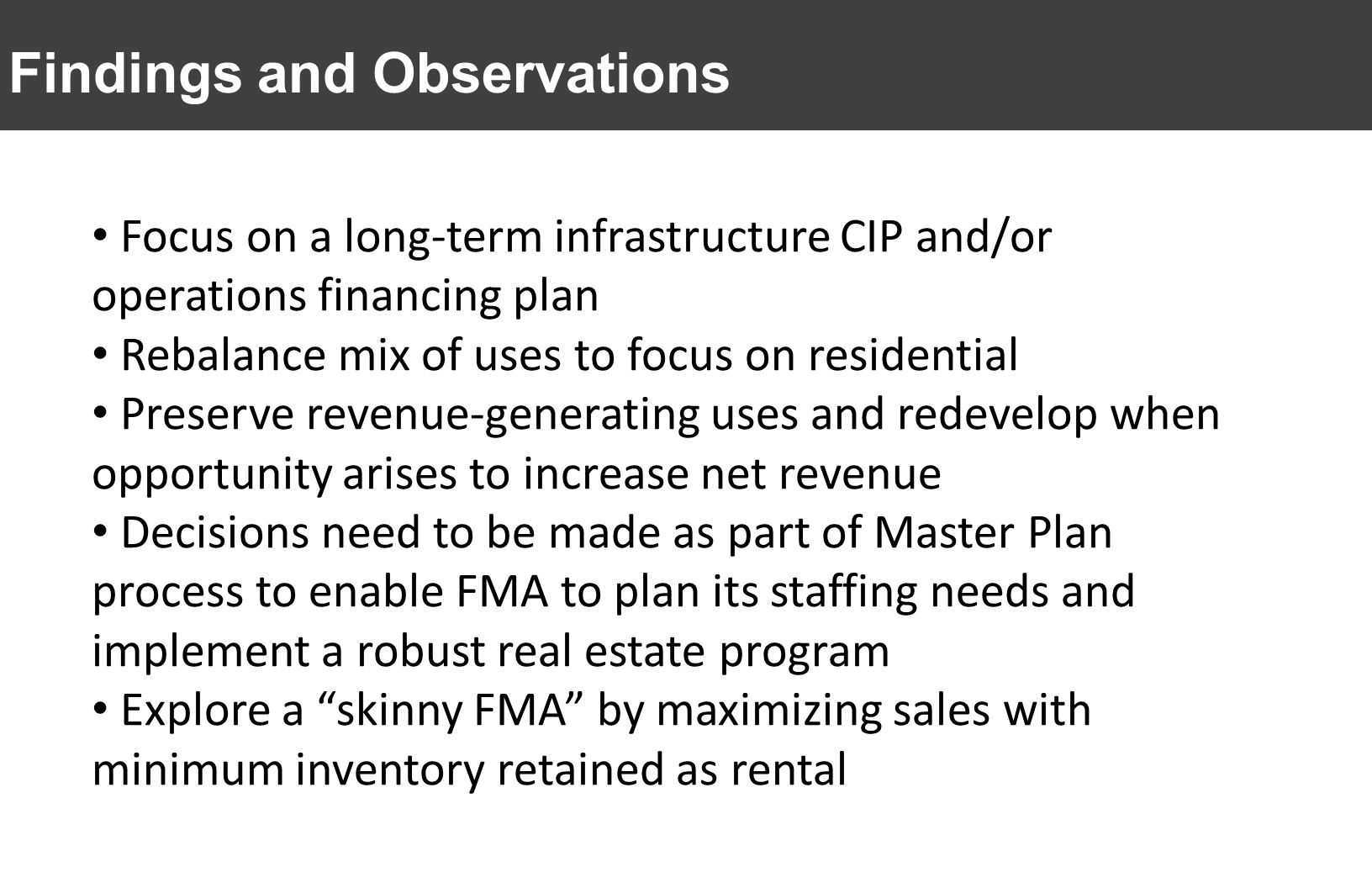Findings and Observations Focus on a long-term infrastructure CIP and/or operations financing plan Rebalance mix of uses to focus on residential Prese