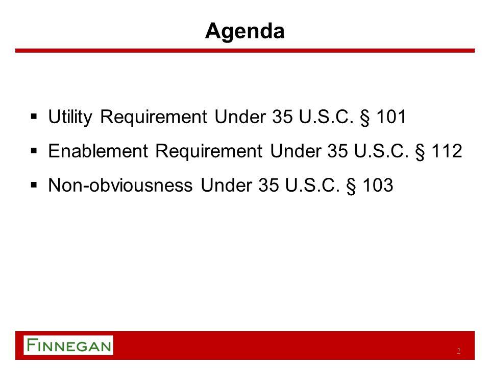 Agenda  Utility Requirement Under 35 U.S.C. § 101  Enablement Requirement Under 35 U.S.C.