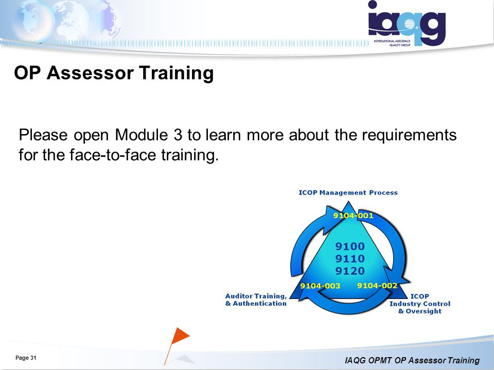 IAQG OPMT OP Assessor Training OP Assessor Training Please open Module 3 to learn more about the requirements for the face-to-face training.