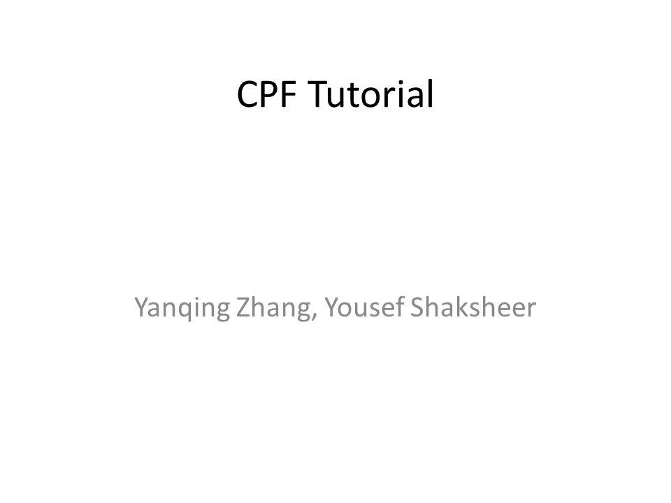 CPF Tutorial Yanqing Zhang, Yousef Shaksheer